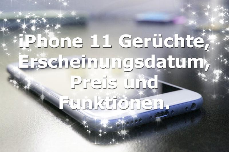iPhone 11 Gerüchte und Nachrichten zum Erscheinungsdatum, Preis und Funktionen